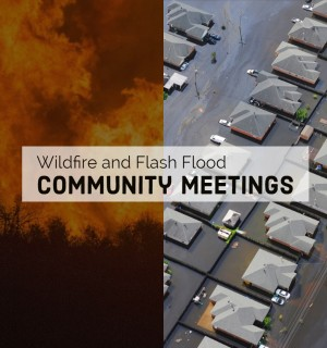 "Graphic shows two images. on the left wildfire flames. On the right an aerial view of a flooded neighborhood. Text says ""wildfire and flash flood community meetings."""