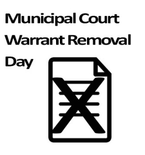 """Municipal Court Warrant Removal Day"""