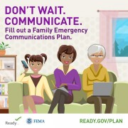 Don't Wait. Communicate. Fill out a family emergency communications plan.