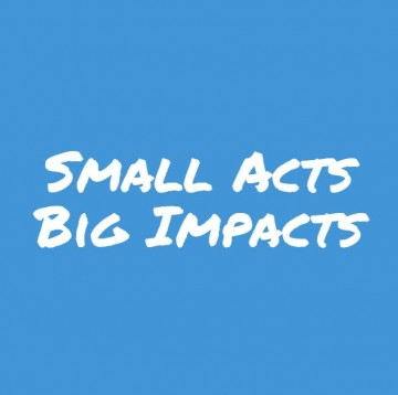 Small Acts,Big Impacts