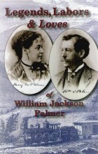 Book cover: Legends, Labors & Loves of William Jackson Palmer